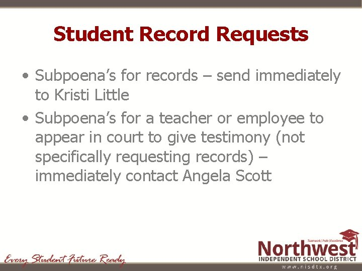 Student Record Requests • Subpoena's for records – send immediately to Kristi Little •