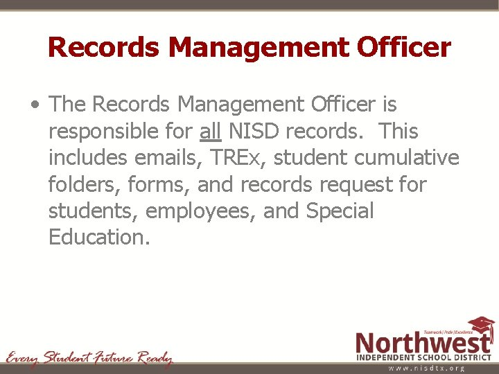Records Management Officer • The Records Management Officer is responsible for all NISD records.