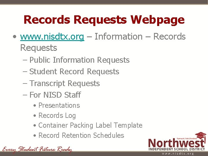 Records Requests Webpage • www. nisdtx. org – Information – Records Requests – Public