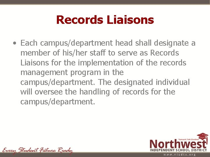 Records Liaisons • Each campus/department head shall designate a member of his/her staff to