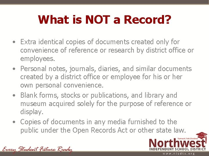What is NOT a Record? • Extra identical copies of documents created only for