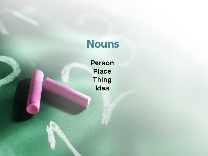 Nouns Person Place Thing Idea