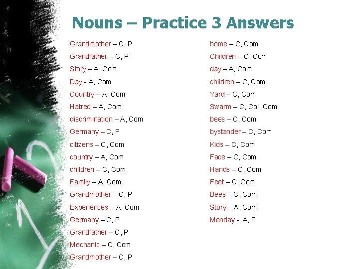 Nouns – Practice 3 Answers Grandmother – C, P home – C, Com Grandfather