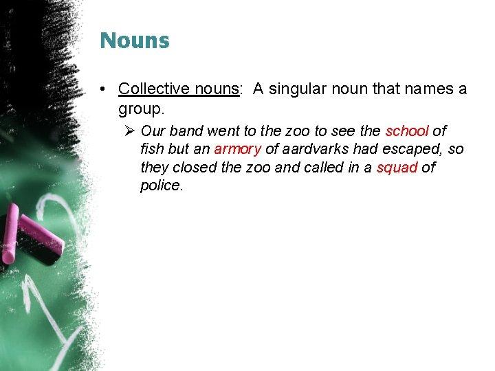 Nouns • Collective nouns: A singular noun that names a group. Ø Our band