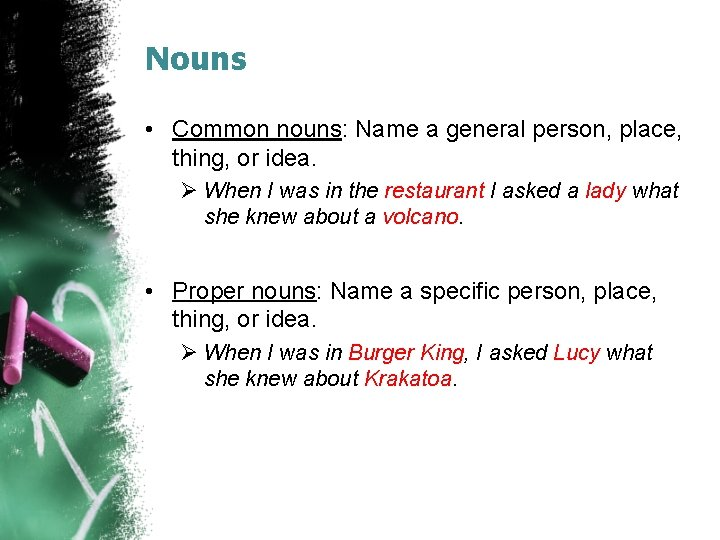 Nouns • Common nouns: Name a general person, place, thing, or idea. Ø When