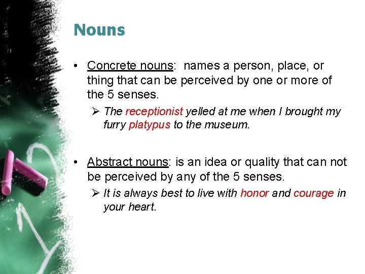Nouns • Concrete nouns: names a person, place, or thing that can be perceived