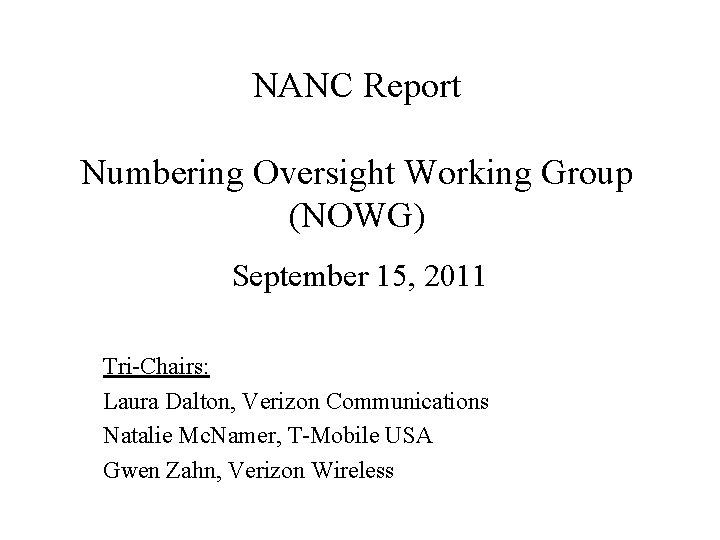 NANC Report Numbering Oversight Working Group (NOWG) September 15, 2011 Tri-Chairs: Laura Dalton, Verizon