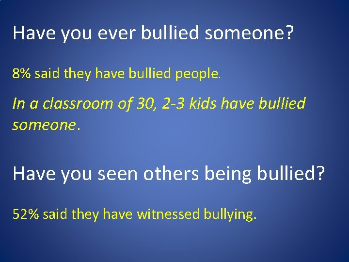 Have you ever bullied someone? 8% said they have bullied people. In a classroom