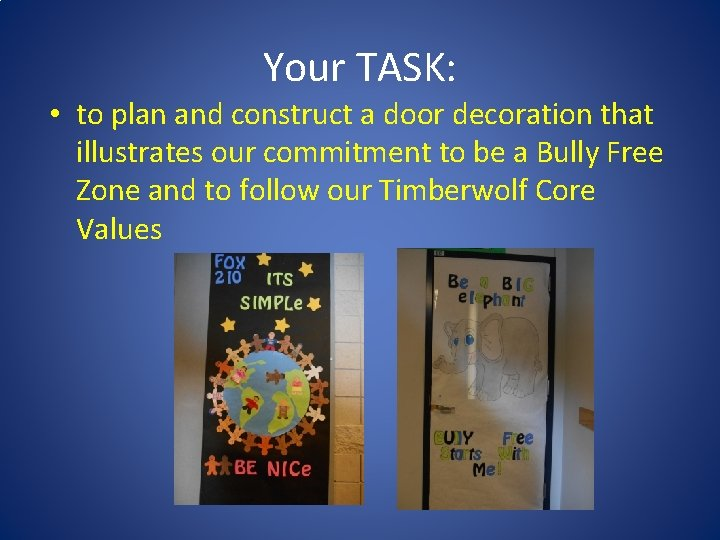 Your TASK: • to plan and construct a door decoration that illustrates our commitment
