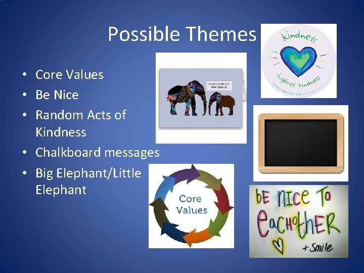 Possible Themes • Core Values • Be Nice • Random Acts of Kindness •