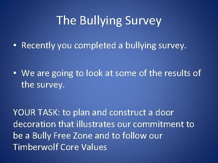 The Bullying Survey • Recently you completed a bullying survey. • We are going
