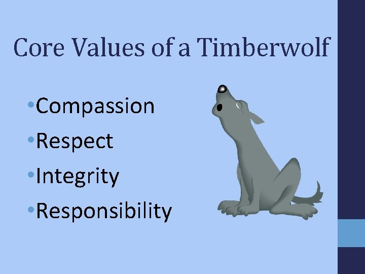 Core Values of a Timberwolf • Compassion • Respect • Integrity • Responsibility