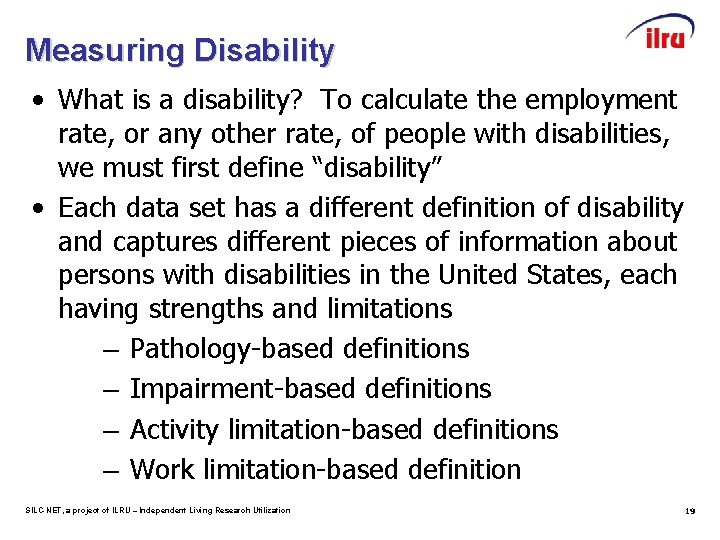 Measuring Disability • What is a disability? To calculate the employment rate, or any