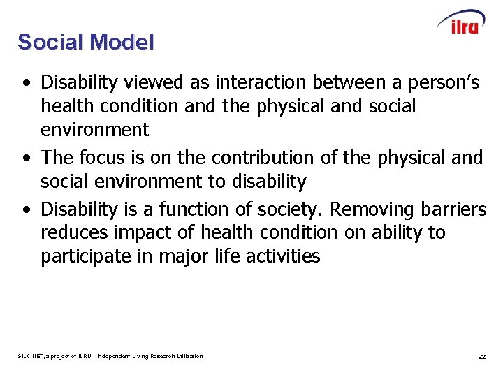Social Model • Disability viewed as interaction between a person's health condition and the