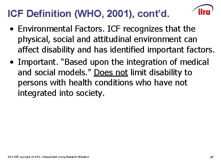 ICF Definition (WHO, 2001), cont'd. • Environmental Factors. ICF recognizes that the physical, social