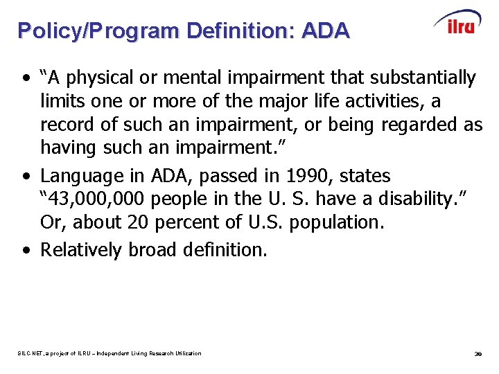 """Policy/Program Definition: ADA • """"A physical or mental impairment that substantially limits one or"""