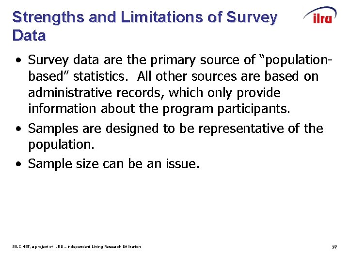 Strengths and Limitations of Survey Data • Survey data are the primary source of
