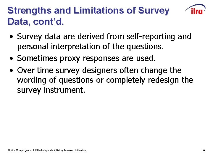 Strengths and Limitations of Survey Data, cont'd. • Survey data are derived from self-reporting