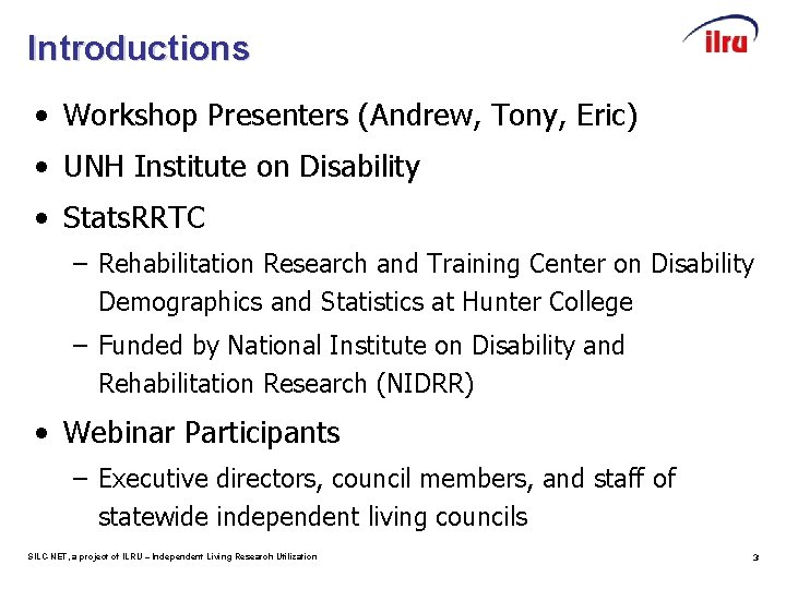 Introductions • Workshop Presenters (Andrew, Tony, Eric) • UNH Institute on Disability • Stats.