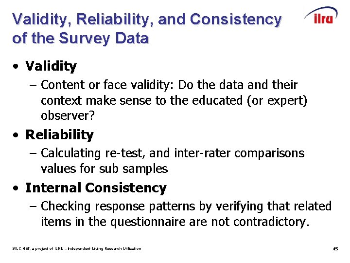 Validity, Reliability, and Consistency of the Survey Data • Validity – Content or face