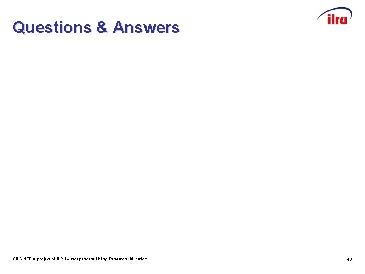 Questions & Answers SILC-NET, a project of ILRU – Independent Living Research Utilization 47