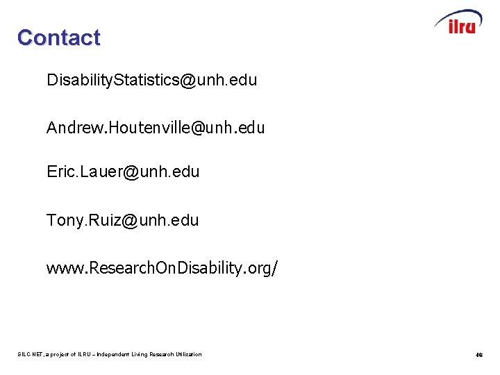 Contact Disability. Statistics@unh. edu Andrew. Houtenville@unh. edu Eric. Lauer@unh. edu Tony. Ruiz@unh. edu www.