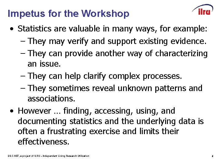 Impetus for the Workshop • Statistics are valuable in many ways, for example: –