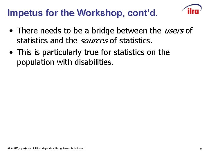 Impetus for the Workshop, cont'd. • There needs to be a bridge between the