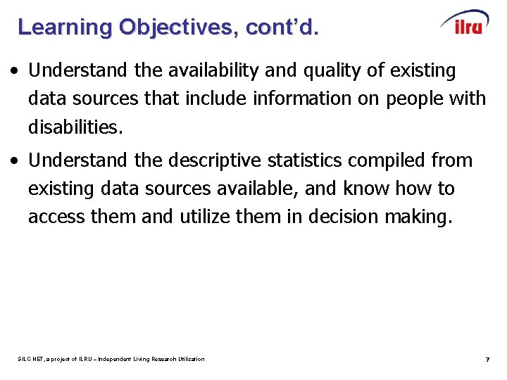 Learning Objectives, cont'd. • Understand the availability and quality of existing data sources that