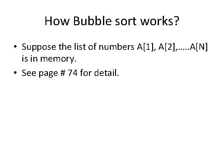 How Bubble sort works? • Suppose the list of numbers A[1], A[2], …. .