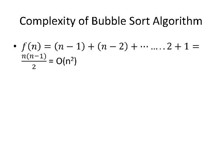 Complexity of Bubble Sort Algorithm •