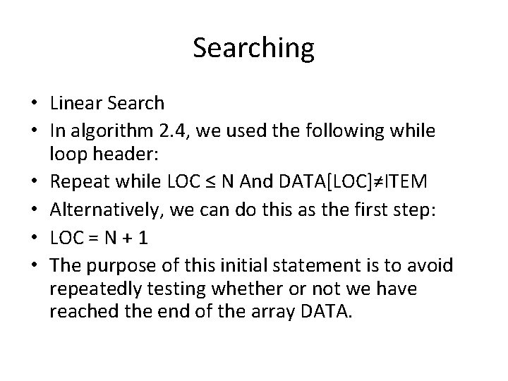 Searching • Linear Search • In algorithm 2. 4, we used the following while