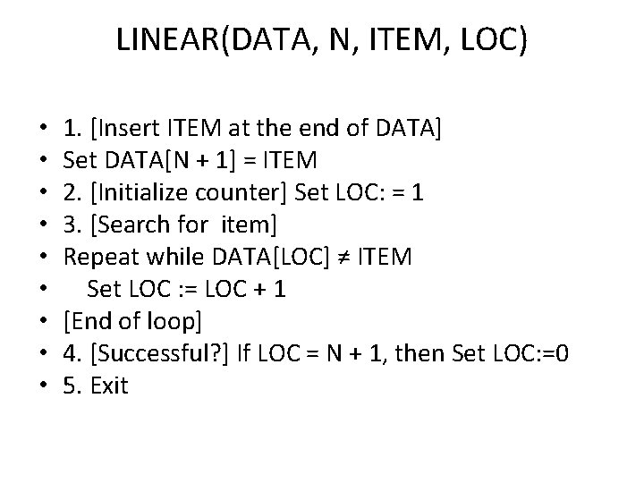 LINEAR(DATA, N, ITEM, LOC) • • • 1. [Insert ITEM at the end of