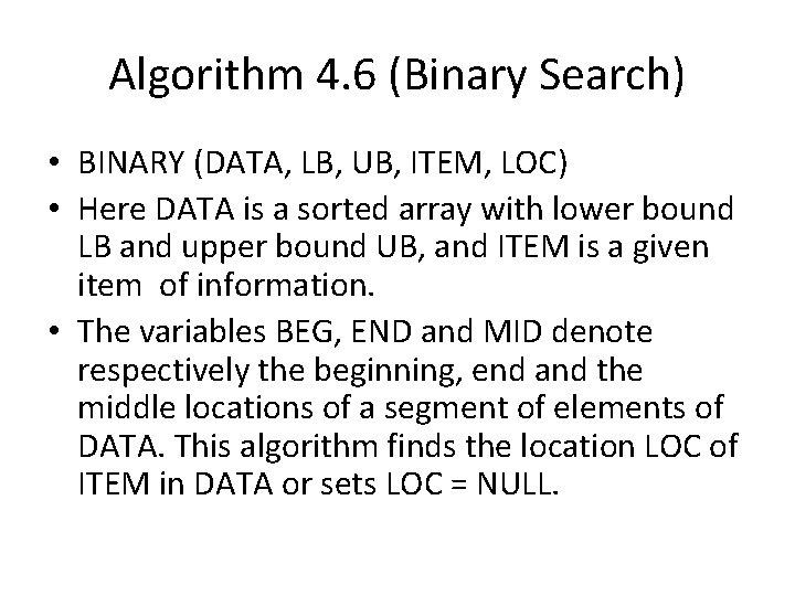 Algorithm 4. 6 (Binary Search) • BINARY (DATA, LB, UB, ITEM, LOC) • Here