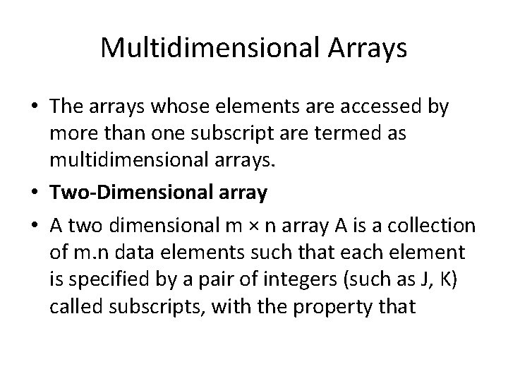 Multidimensional Arrays • The arrays whose elements are accessed by more than one subscript