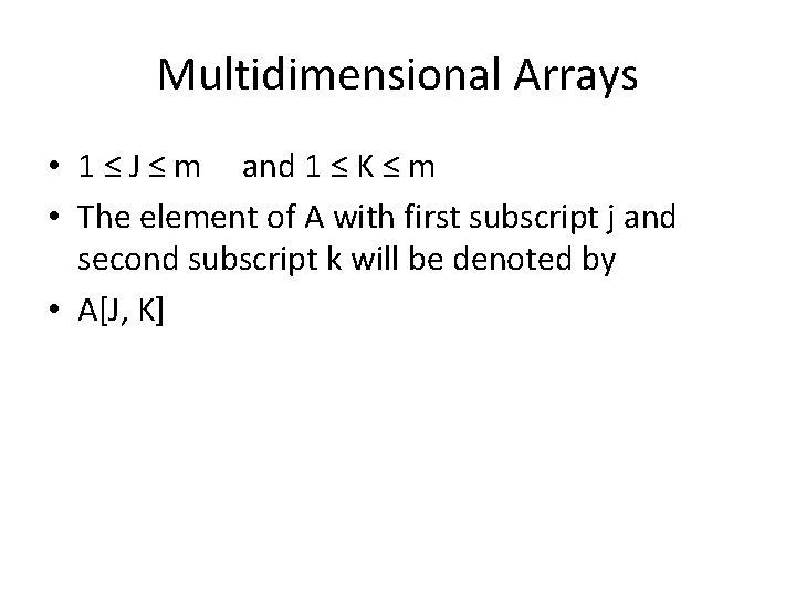 Multidimensional Arrays • 1 ≤ J ≤ m and 1 ≤ K ≤ m