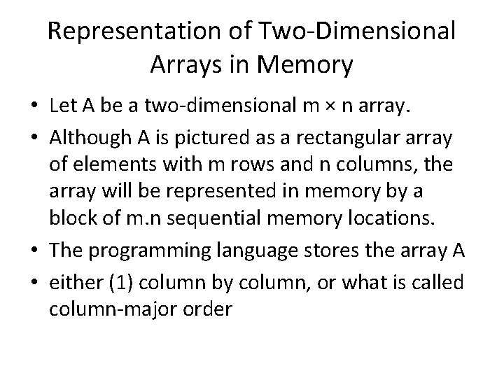 Representation of Two-Dimensional Arrays in Memory • Let A be a two-dimensional m ×