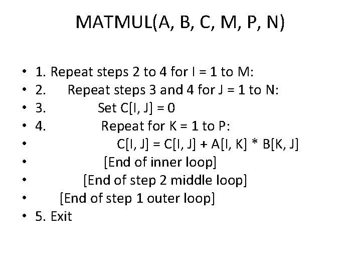 MATMUL(A, B, C, M, P, N) • • • 1. Repeat steps 2 to