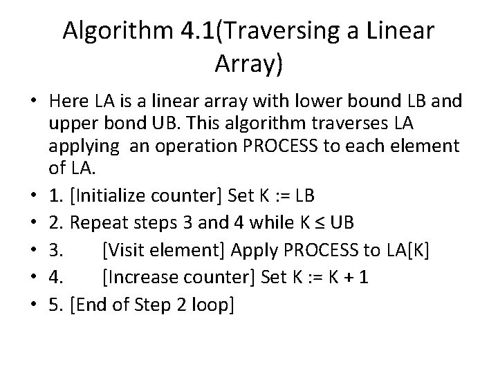 Algorithm 4. 1(Traversing a Linear Array) • Here LA is a linear array with