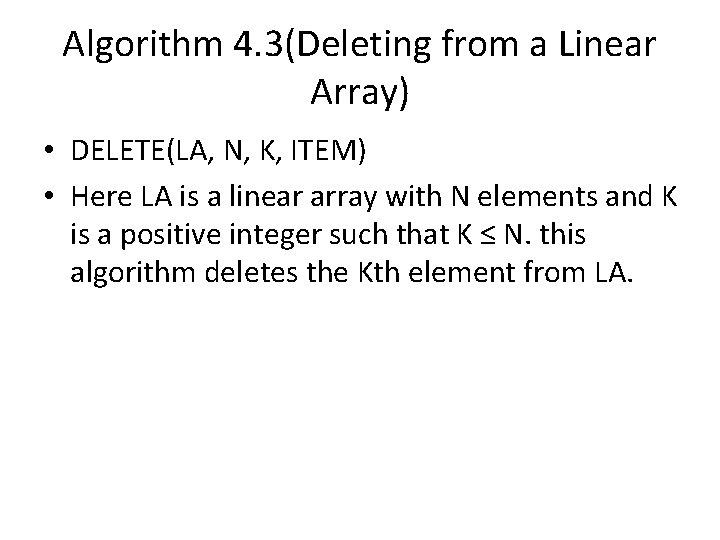 Algorithm 4. 3(Deleting from a Linear Array) • DELETE(LA, N, K, ITEM) • Here
