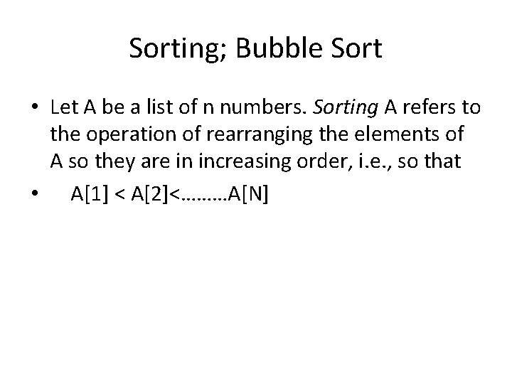 Sorting; Bubble Sort • Let A be a list of n numbers. Sorting A