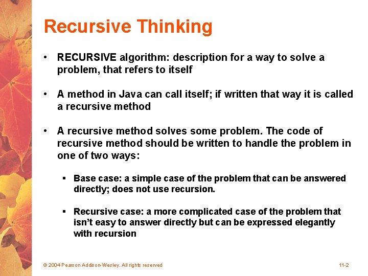 Recursive Thinking • RECURSIVE algorithm: description for a way to solve a problem, that