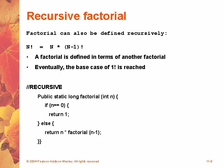 Recursive factorial Factorial can also be defined recursively: N! = N * (N-1)! •