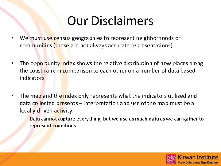 Our Disclaimers • We must use census geographies to represent neighborhoods or communities (these