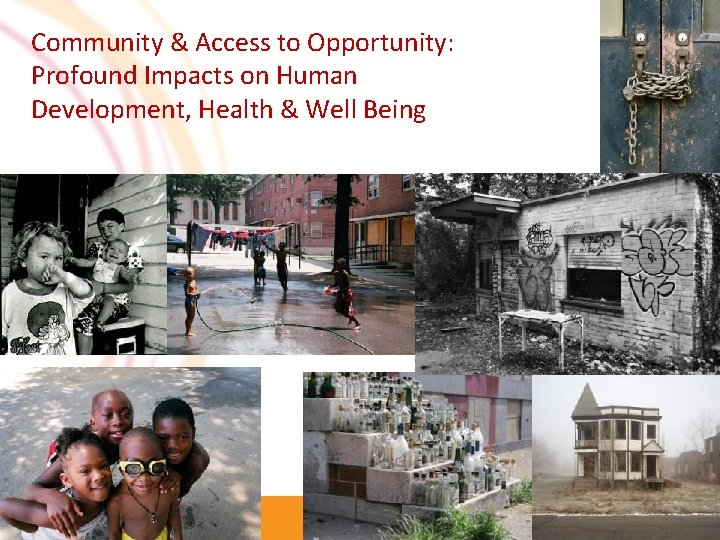 Community & Access to Opportunity: Profound Impacts on Human Development, Health & Well Being