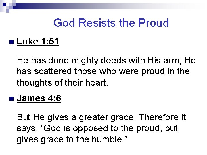 God Resists the Proud n Luke 1: 51 He has done mighty deeds with