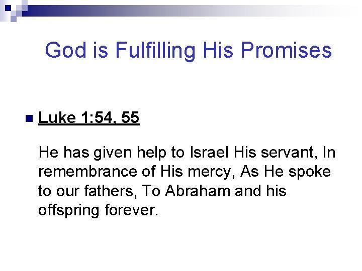 God is Fulfilling His Promises n Luke 1: 54, 55 He has given help