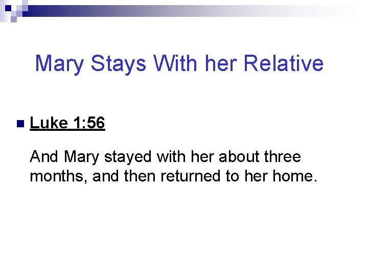 Mary Stays With her Relative n Luke 1: 56 And Mary stayed with her