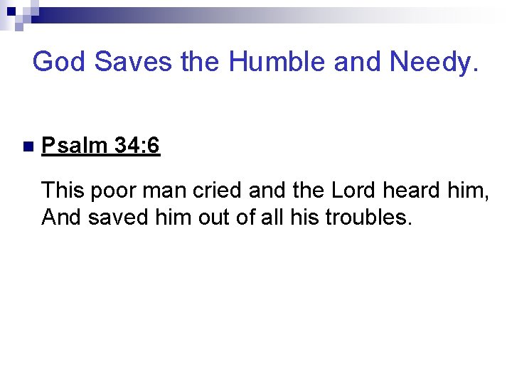 God Saves the Humble and Needy. n Psalm 34: 6 This poor man cried