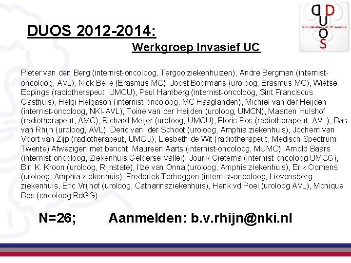 DUOS 2012 -2014: Werkgroep Invasief UC Pieter van den Berg (internist-oncoloog, Tergooiziekenhuizen), Andre Bergman